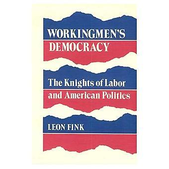 La démocratie d'ouvriers: les Chevaliers du travail et de la politique américaine (la classe ouvrière dans l'histoire américaine)