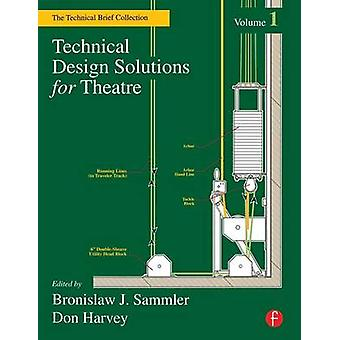 Technical Design Solutions for Theatre The Technical Brief Collection Volume 1 by Sammler & Bronislaw J.