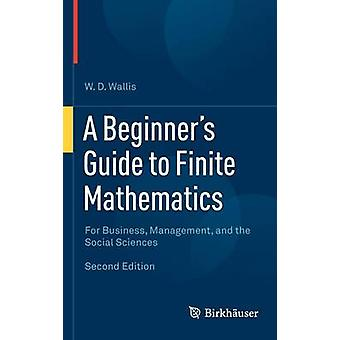 A Beginners Guide to Finite Mathematics  For Business Management and the Social Sciences by Wallis & W.D.