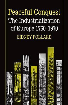 Peaceful Conquest  The Industrialization of Europe 17601970 by Pollard & Sidney