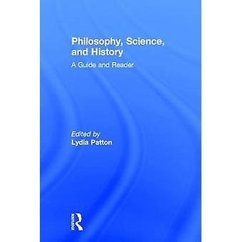 Philosophie, Wissenschaft und Geschichte A Guide und Leser von Patton & Lydia