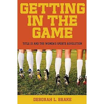 Getting in the Game Title IX and the Womens Sports Revolution by Brake & Deborah L.