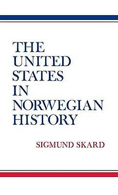 The United States in Norwegian History. by Skard & Sigmund