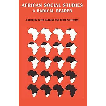 African Social Studies A Radical Reader by Gutkind & C. W.