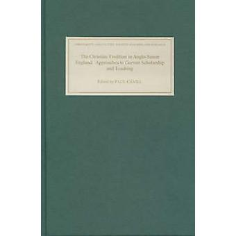 Christian Tradition in AngloSaxon England Approaches to Current Scholarship and Teaching by Cavill & Paul