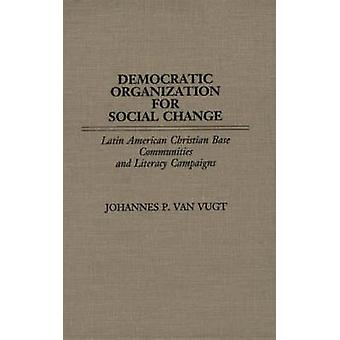 Democratic Organization for Social Change Latin American Christian Base Communities and Literacy Campaigns by Van Vugt & Johannes P.