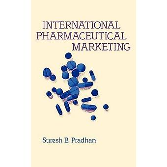 International Pharmaceutical Marketing. by Pradhan & Suresh B.