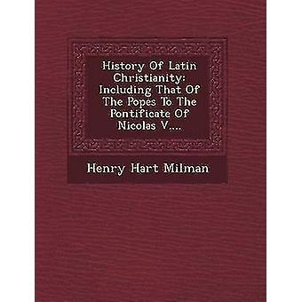 Geschichte des lateinischen Christentums einschließlich der Päpste, das Pontifikat von Nicolas V... von Milman & Henry Hart