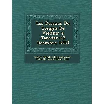 Les Dessous Du Congrs De Vienne 4 Janvier23 Dcembre 1815 by Austria. Oberste polizei und censur hofs
