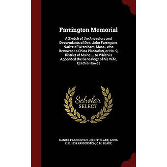 Farrington Memorial A Sketch of the Ancestors and Descendants of Dea. John Farrington Native of Wrentham Mass. who Removed to China Plantation or No. 9 District of Maine ... to Which is Appended by Farrington & Daniel