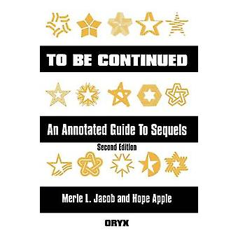 To Be Continued An Annotated Guide to Sequels Second Edition by Jacob & Merle L.