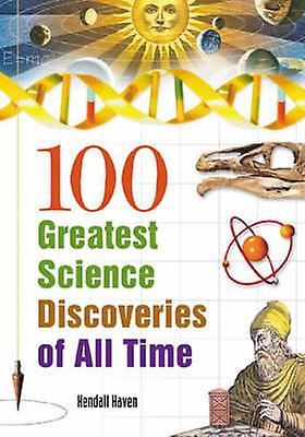 100 Greatest Science Discoveries of All Time by Haven & Kendall
