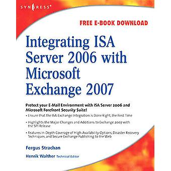 Integrating ISA Server 2006 with Microsoft Exchange 2007 by Tiensivu