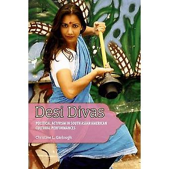 Desi Divas Political Activism in South Asian American Cultural Performances by Garlough & Christine L.