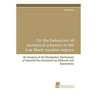 On the Behaviour of Numerical Schemes in the Low Mach Number Regime  An Analysis of the Dissipation Mechanism of Upwind Flux Functions on Different C by Rieper & Felix