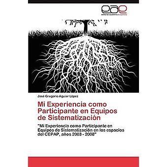 Mi Experiencia como Participante en Equipos de Sistematizacin by Aguiar Lpez Jos Gregorio