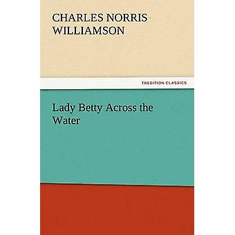 Lady Betty Across the Water by Williamson & C. N. & C.