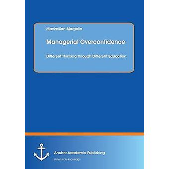 Managerial Overconfidence Different Thinking Through Different Education by Margolin & Maximilian