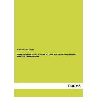Grundzuge Der Analytischen Geometrie Der Ebene Fur Orthogonale Und Homogene Punkt Und Linienkoordinaten by Weissenborn & Hermann