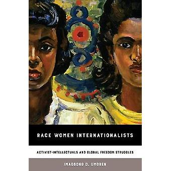 Race Women Internationalists - Activist-Intellectuals and Global Freed