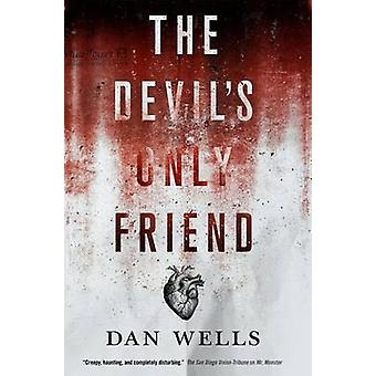 The Devil's Only Friend by Dan Wells - 9780765380678 Book