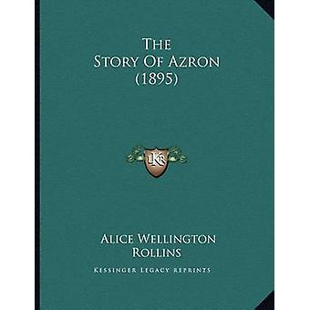 The Story of Azron (1895) by Alice Wellington Rollins - 9781166907891