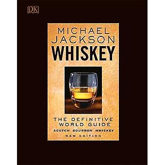 Whiskey - The Definitive World Guide by Michael Jackson - 978146546416