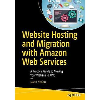 Website Hosting and Migration with Amazon Web Services - A Practical G