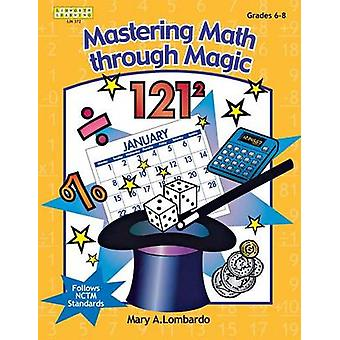 Mastering Math through Magic - Grades 6-8 by Mary A. Lombardo - 97815