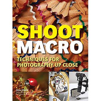 Shoot Macro - Professional Macrophotography Techniques for Exceptional