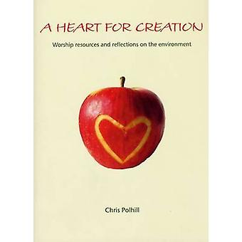 A Heart for Creation - Worship Resources and Reflections on the Enviro