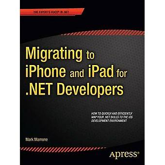 Migrating to iPhone and iPad for .Net Developers by Mamone & Mark