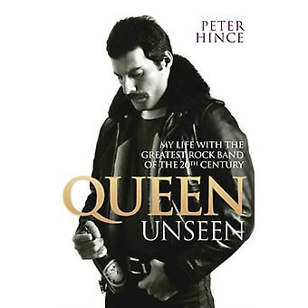 Queen Unseen: My Life with the Greatest Rock Band of the 20th Century (Paperback) by Hince Peter
