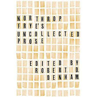Northrop Fryes Uncollected Prose by Northrop Frye