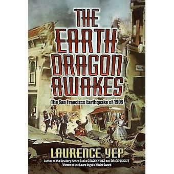 The Earth Dragon Awakes - The San Francisco Earthquake of 1906 by Laur