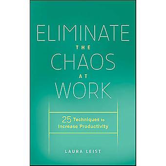 Fjerne kaos på arbejdspladsen - 25 teknikker til at øge produktiviteten b