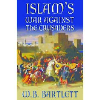 الحرب في الإسلام ضد الصليبيين بجورج بارتليت باء-9780752446813 ب