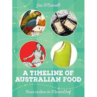 A Timeline of Australian Food - From Mutton to Masterchef by Jan O'Con