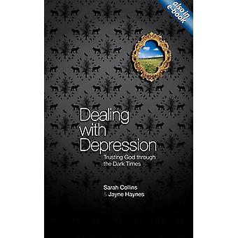 Dealing with Depression - Trusting God Through the Dark Times by Sarah