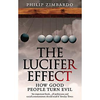 The Lucifer Effect - How Good People Turn Evil by Philip G. Zimbardo -