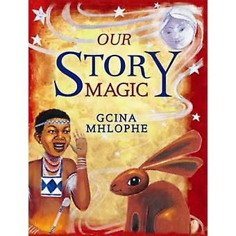 Our Story Magic by Gcina Mhlophe - 9781869141110 Book