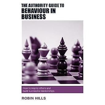 The Authority Guide to Behaviour in Business - How to inspire others a