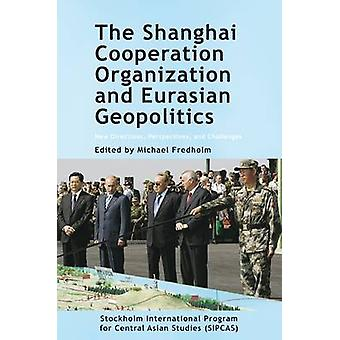 The Shanghai Cooperation Organization and Eurasian Geopolitics - New D
