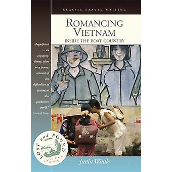 Romancing Vietnam - Inside the Boat Country by Justin Wintle - 9781904