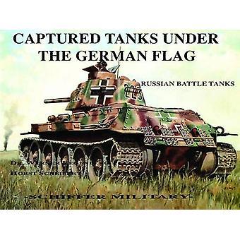 Captured Tanks Under the German Flag - Russian Battle Tanks by Werner
