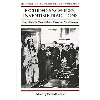 Excluded Ancestors, Inventible Traditions: Essays Toward a More Inclusive History of Anthropology