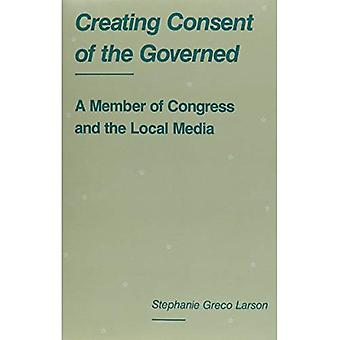 Creating Consent of the Governed: A Member of Congress and the Local Media