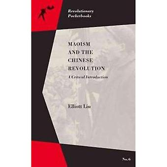 Maoism And The Chinese Revolution: A Critical Introduction (Paperback)