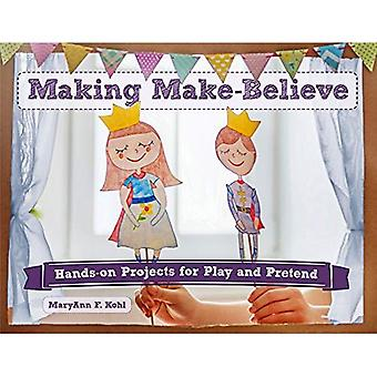 Making Make-Believe: Hands-On Projects for Play and Pretend