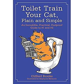 Toilet Train Your Cat, Plain and Simple: An Incredible, Practical, Foolproof Guide: No. 1, No. 2